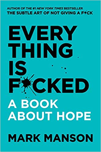 Cover of Book Everything is Fucked A Book About Hope by Mark Manson