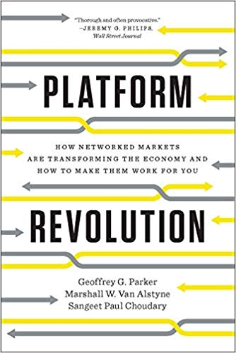 Cover of Book Platform Revolution: How Networked Markets are Transforming the Economy and How to Make Them Work for You by Geoffrey G. Parker, Marshall W. Van Alstyne, and Sangeet Paul Choudary