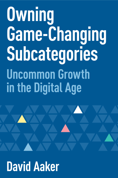 Book Cover of Owning Game-Changing Subcategories: Uncommon Growth in the Digital Age by David Aaker