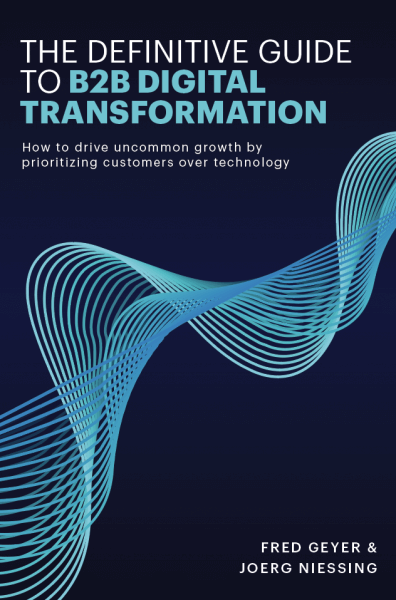 Book Cover of The Definitive Guide to B2B Digital Transformation by Fred Geyer and Joerg Niessing